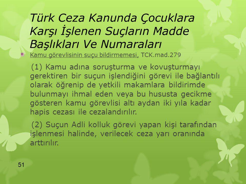 Türk Ceza Kanunda Çocuklara Karşı İşlenen Suçların Madde Başlıkları Ve Numaraları Kamu görevlisinin suçu bildirmemesi, TCK.mad.279 (1) Kamu adına soru