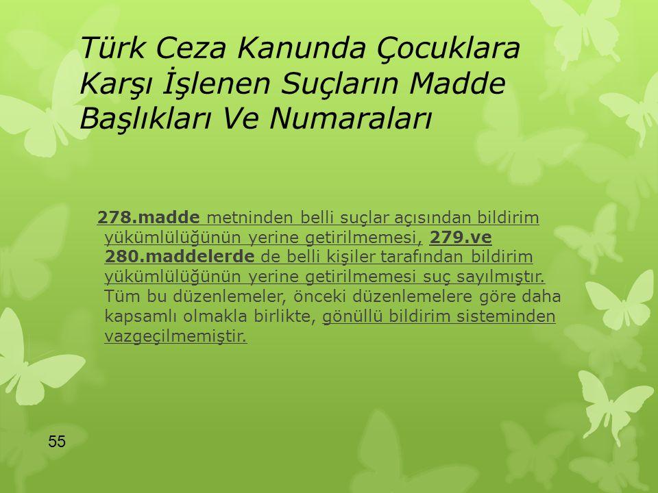 Türk Ceza Kanunda Çocuklara Karşı İşlenen Suçların Madde Başlıkları Ve Numaraları 278.madde metninden belli suçlar açısından bildirim yükümlülüğünün y