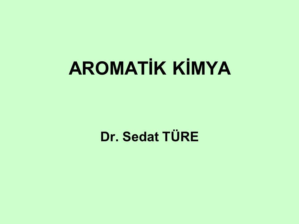 AROMATİK KİMYA Dr. Sedat TÜRE