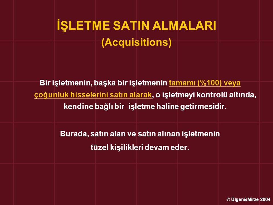 İŞLETME SATIN ALMALARI (Acquisitions) Bir işletmenin, başka bir işletmenin tamamı (%100) veya çoğunluk hisselerini satın alarak, o işletmeyi kontrolü