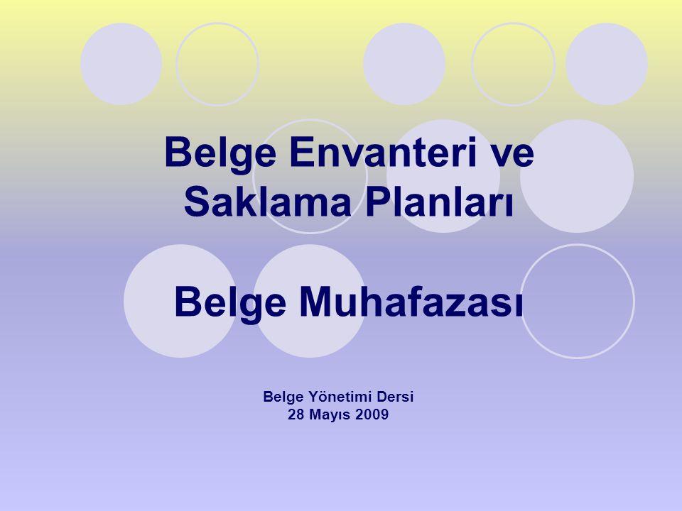 Belge Envanteri ve Saklama Planları Belge Muhafazası Belge Yönetimi Dersi 28 Mayıs 2009