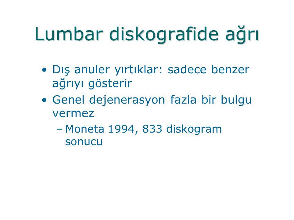 Lumbar diskografide ağrı •Dış anuler yırtıklar: sadece benzer ağrıyı gösterir •Genel dejenerasyon fazla bir bulgu vermez –Moneta 1994, 833 diskogram s