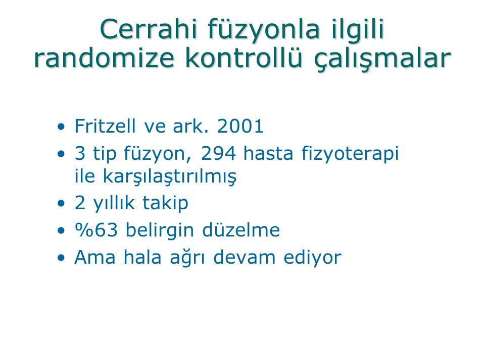 Cerrahi füzyonla ilgili randomize kontrollü çalışmalar •Fritzell ve ark. 2001 •3 tip füzyon, 294 hasta fizyoterapi ile karşılaştırılmış •2 yıllık taki