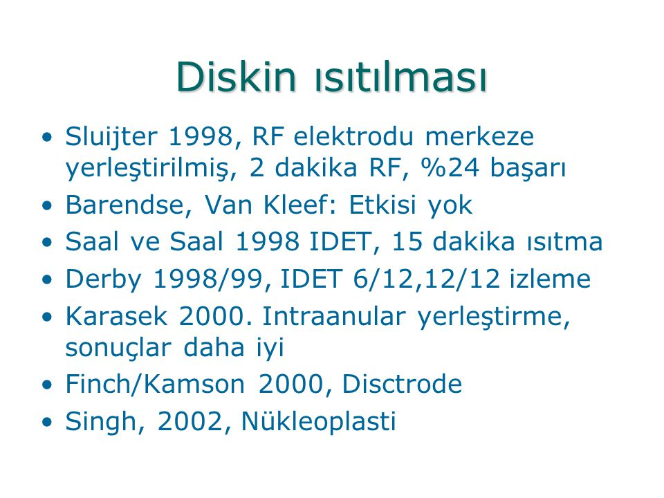 Diskin ısıtılması •Sluijter 1998, RF elektrodu merkeze yerleştirilmiş, 2 dakika RF, %24 başarı •Barendse, Van Kleef: Etkisi yok •Saal ve Saal 1998 IDE