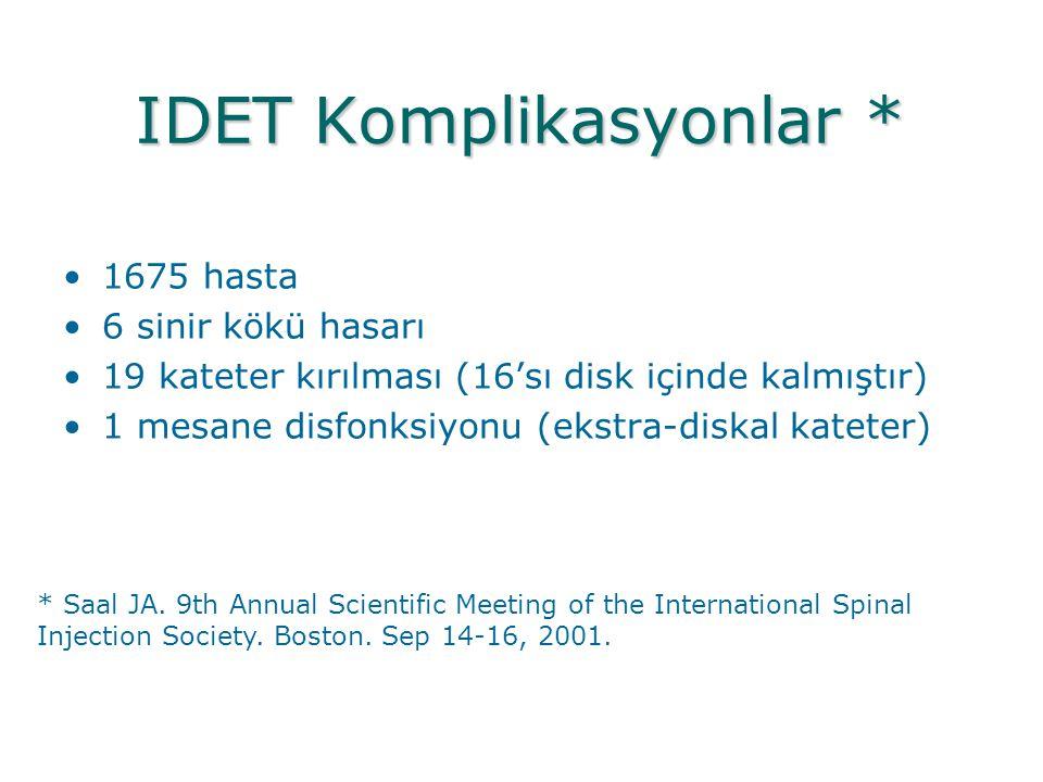 IDET Komplikasyonlar * •1675 hasta •6 sinir kökü hasarı •19 kateter kırılması (16'sı disk içinde kalmıştır) •1 mesane disfonksiyonu (ekstra-diskal kat