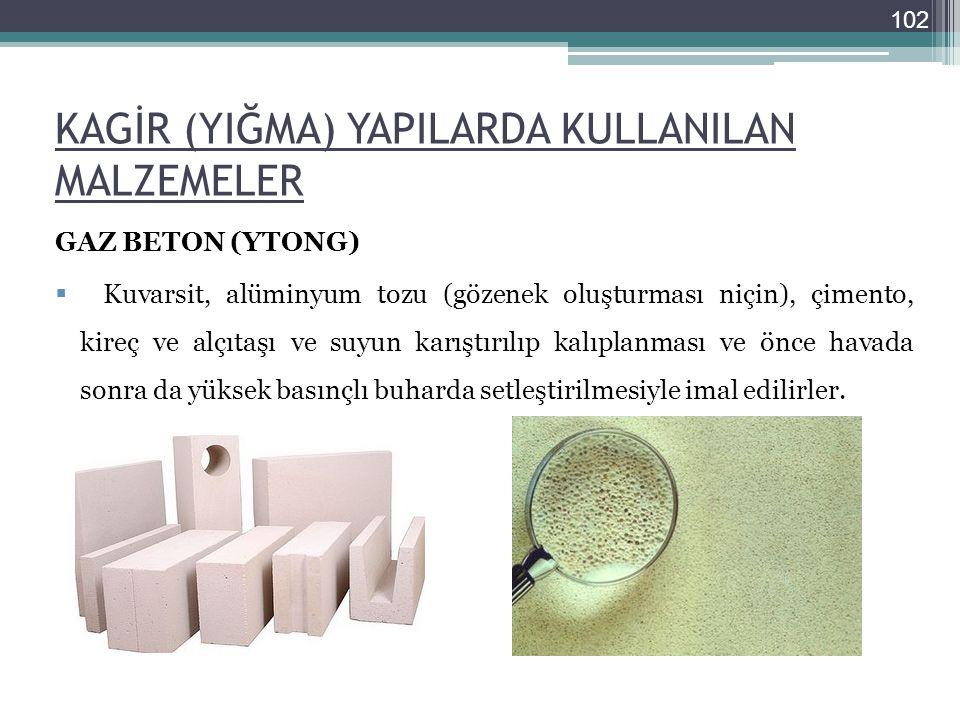 KAGİR (YIĞMA) YAPILARDA KULLANILAN MALZEMELER GAZ BETON (YTONG)  Kuvarsit, alüminyum tozu (gözenek oluşturması niçin), çimento, kireç ve alçıtaşı ve