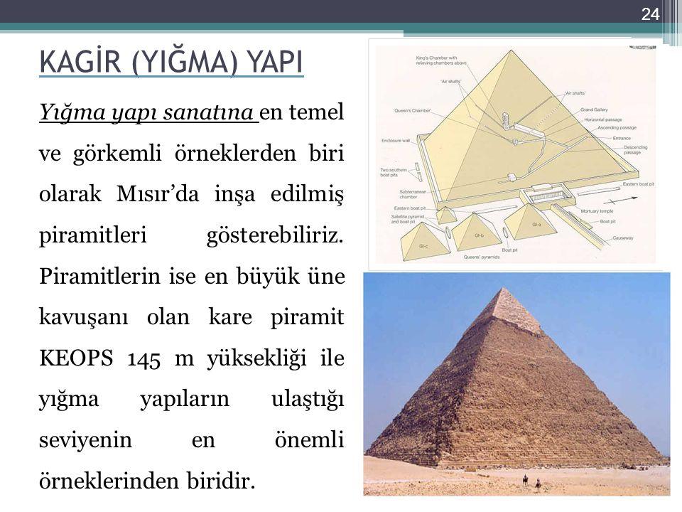 KAGİR (YIĞMA) YAPI Yığma yapı sanatına en temel ve görkemli örneklerden biri olarak Mısır'da inşa edilmiş piramitleri gösterebiliriz. Piramitlerin ise