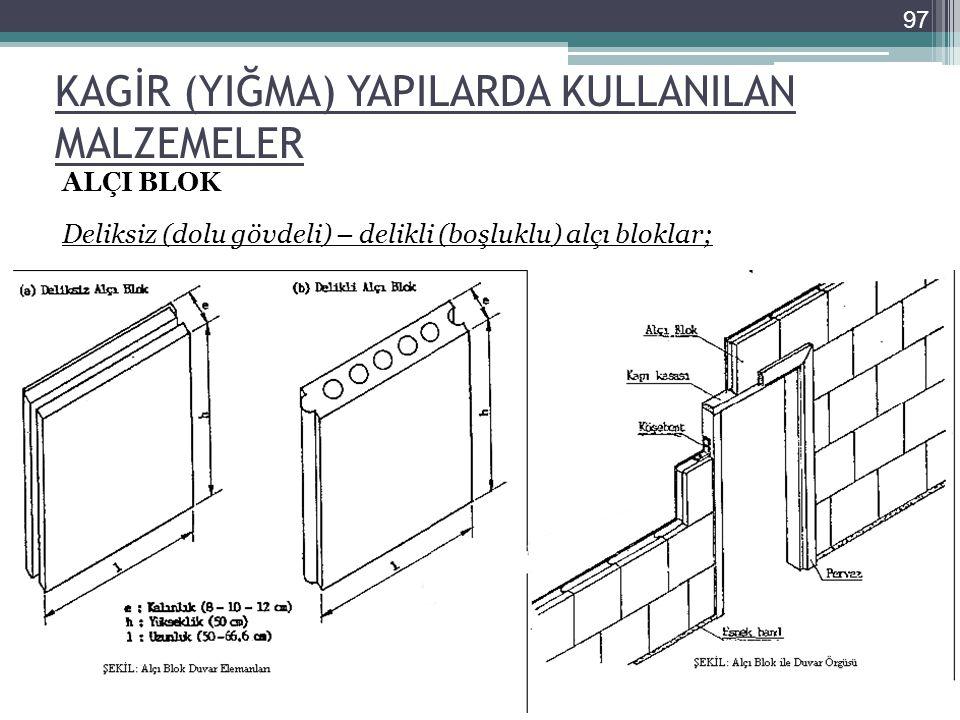 KAGİR (YIĞMA) YAPILARDA KULLANILAN MALZEMELER ALÇI BLOK Deliksiz (dolu gövdeli) – delikli (boşluklu) alçı bloklar; 97