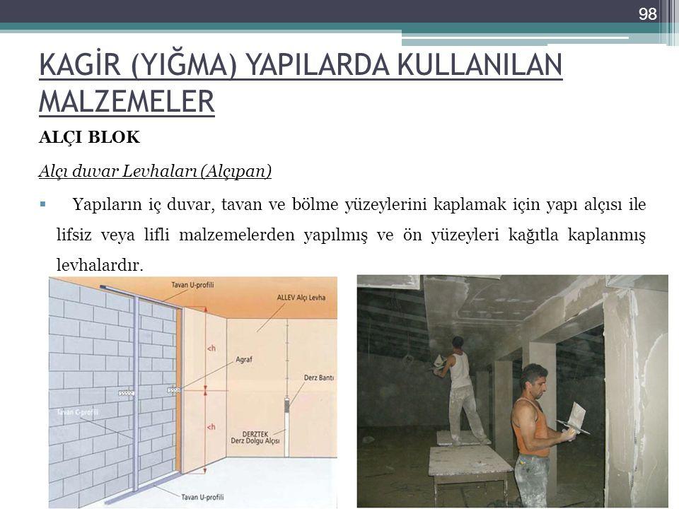 KAGİR (YIĞMA) YAPILARDA KULLANILAN MALZEMELER ALÇI BLOK Alçı duvar Levhaları (Alçıpan)  Yapıların iç duvar, tavan ve bölme yüzeylerini kaplamak için