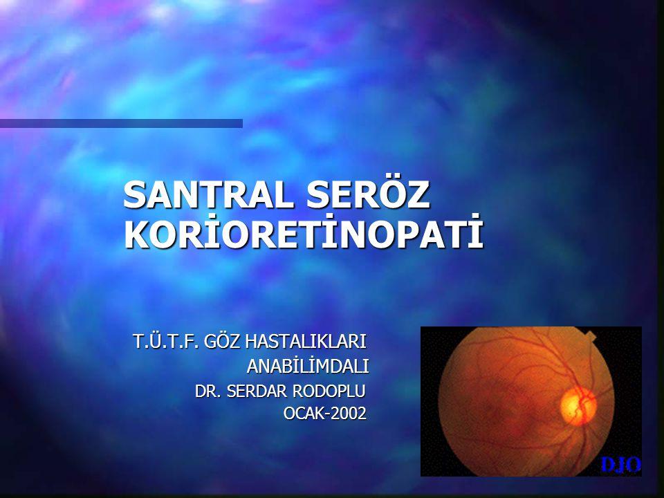 SANTRAL SERÖZ KORİORETİNOPATİ SANTRAL SERÖZ KORİORETİNOPATİ T.Ü.T.F.