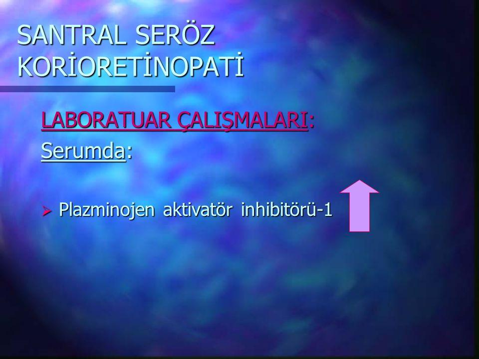SANTRAL SERÖZ KORİORETİNOPATİ LABORATUAR ÇALIŞMALARI: Serumda:  Plazminojen aktivatör inhibitörü-1