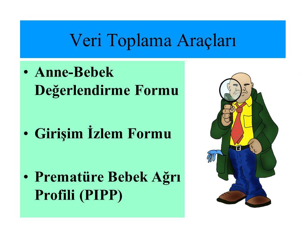 Veri Toplama Araçları •Anne-Bebek Değerlendirme Formu •Girişim İzlem Formu •Prematüre Bebek Ağrı Profili (PIPP)