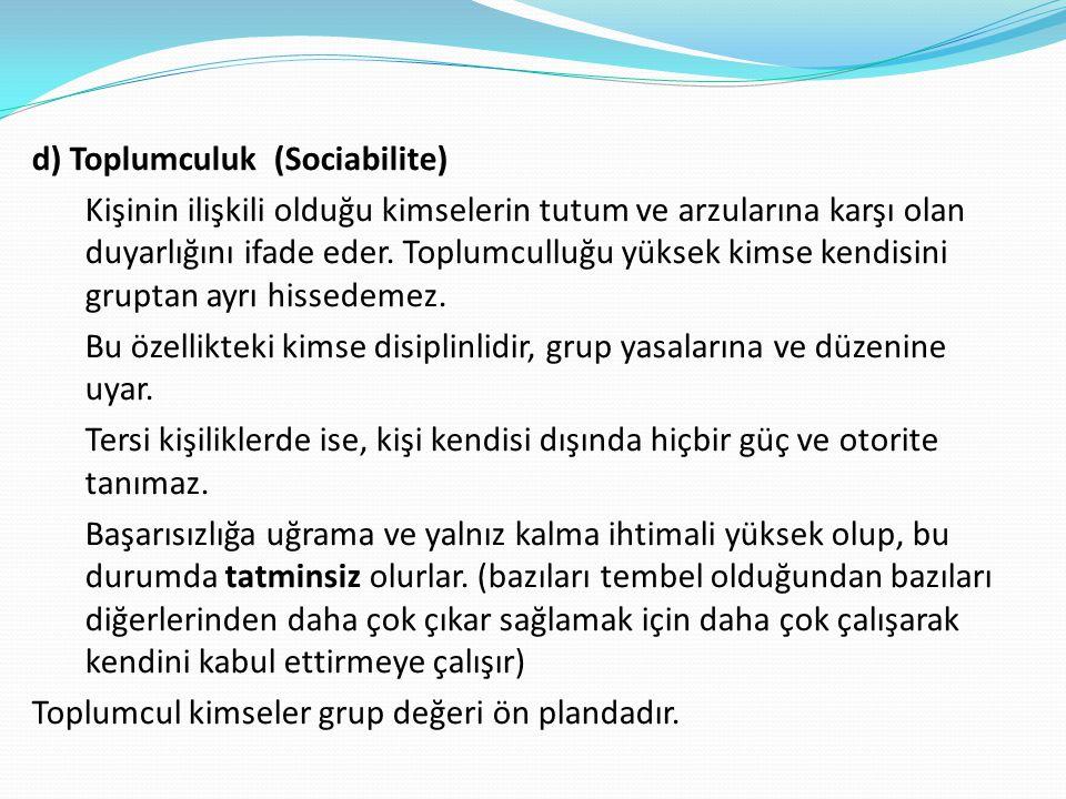 d) Toplumculuk (Sociabilite) Kişinin ilişkili olduğu kimselerin tutum ve arzularına karşı olan duyarlığını ifade eder. Toplumculluğu yüksek kimse kend