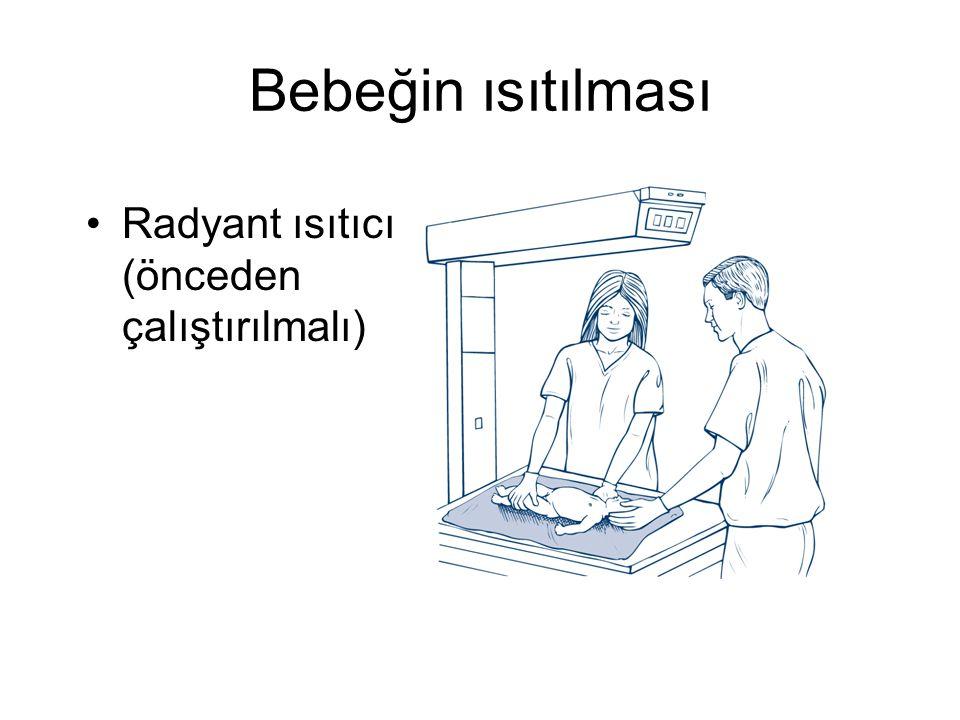 Bebeğin ısıtılması •Radyant ısıtıcı (önceden çalıştırılmalı)