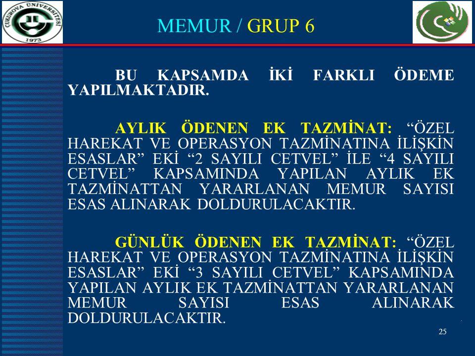25 MEMUR / GRUP 6 BU KAPSAMDA İKİ FARKLI ÖDEME YAPILMAKTADIR.