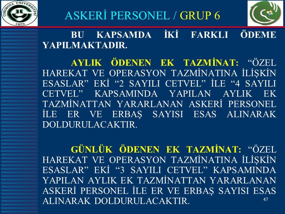 47 ASKERİ PERSONEL / GRUP 6 BU KAPSAMDA İKİ FARKLI ÖDEME YAPILMAKTADIR.