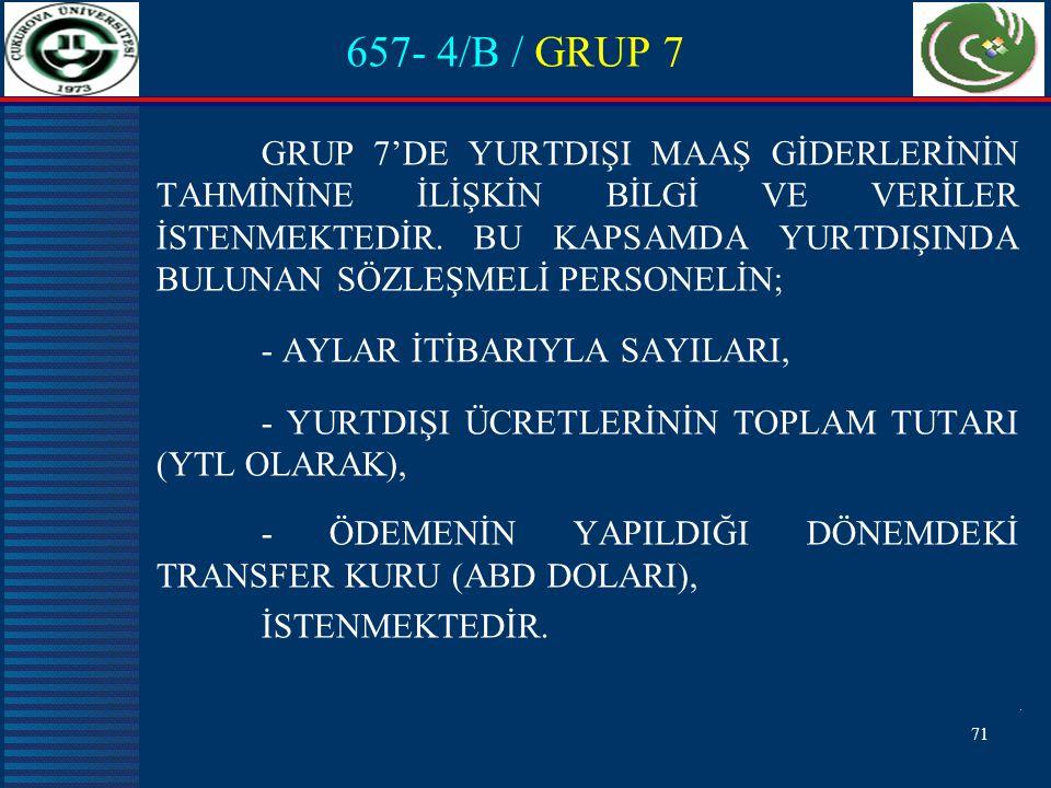 71 657- 4/B / GRUP 7 GRUP 7'DE YURTDIŞI MAAŞ GİDERLERİNİN TAHMİNİNE İLİŞKİN BİLGİ VE VERİLER İSTENMEKTEDİR.