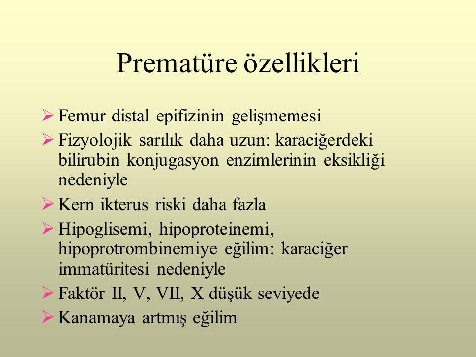 Prematüre özellikleri  Femur distal epifizinin gelişmemesi  Fizyolojik sarılık daha uzun: karaciğerdeki bilirubin konjugasyon enzimlerinin eksikliği