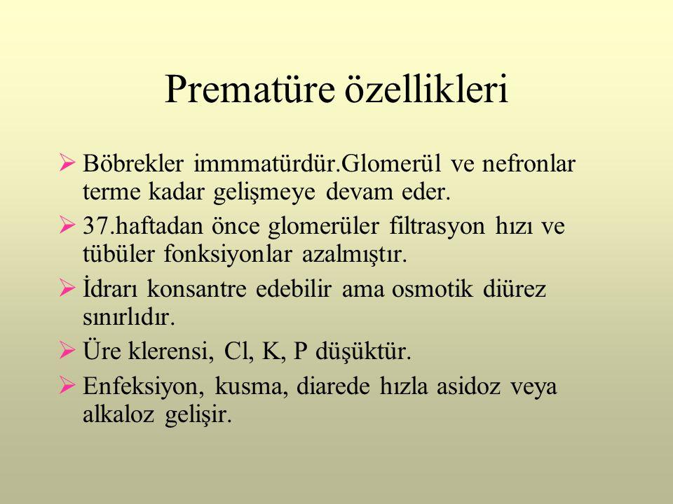 Prematüre özellikleri  Böbrekler immmatürdür.Glomerül ve nefronlar terme kadar gelişmeye devam eder.  37.haftadan önce glomerüler filtrasyon hızı ve