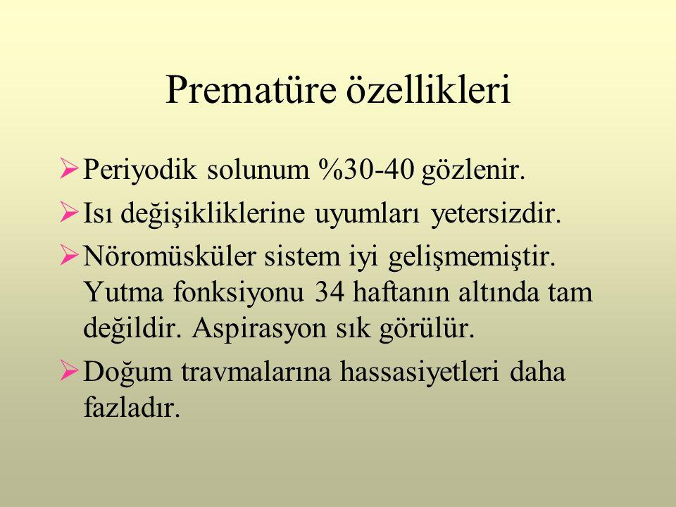 Prematüre özellikleri  Periyodik solunum %30-40 gözlenir.  Isı değişikliklerine uyumları yetersizdir.  Nöromüsküler sistem iyi gelişmemiştir. Yutma