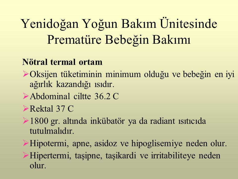 Yenidoğan Yoğun Bakım Ünitesinde Prematüre Bebeğin Bakımı Nötral termal ortam  Oksijen tüketiminin minimum olduğu ve bebeğin en iyi ağırlık kazandığı