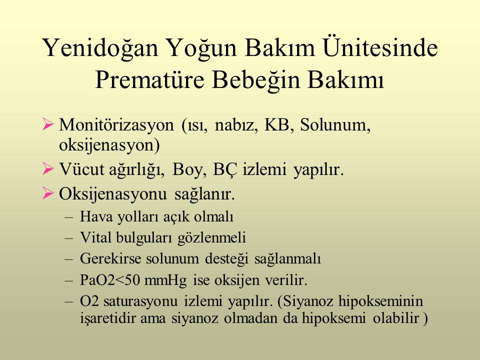 Yenidoğan Yoğun Bakım Ünitesinde Prematüre Bebeğin Bakımı  Monitörizasyon (ısı, nabız, KB, Solunum, oksijenasyon)  Vücut ağırlığı, Boy, BÇ izlemi ya
