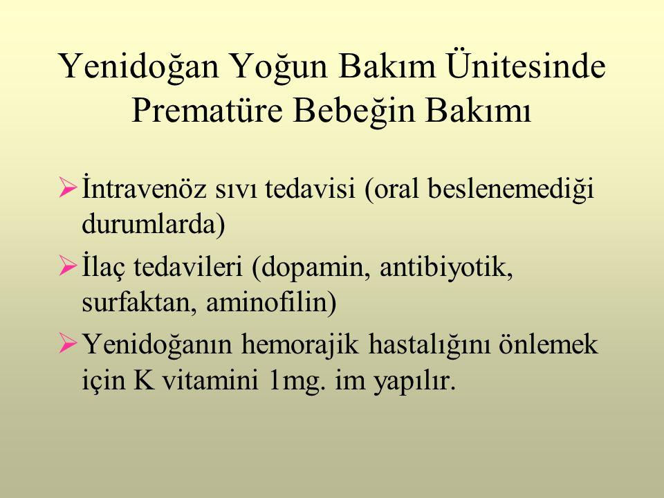 Yenidoğan Yoğun Bakım Ünitesinde Prematüre Bebeğin Bakımı  İntravenöz sıvı tedavisi (oral beslenemediği durumlarda)  İlaç tedavileri (dopamin, antib