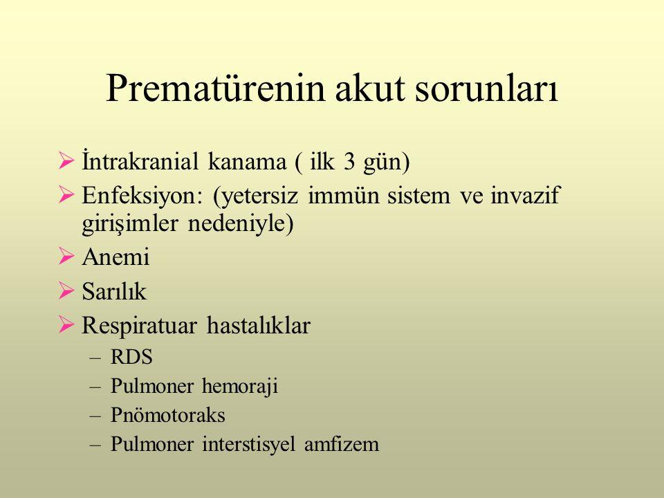 Prematürenin akut sorunları  İntrakranial kanama ( ilk 3 gün)  Enfeksiyon: (yetersiz immün sistem ve invazif girişimler nedeniyle)  Anemi  Sarılık