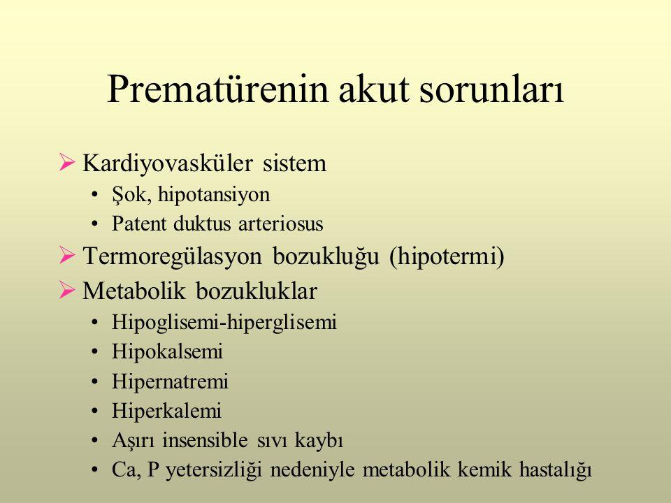 Prematürenin akut sorunları  Kardiyovasküler sistem •Şok, hipotansiyon •Patent duktus arteriosus  Termoregülasyon bozukluğu (hipotermi)  Metabolik