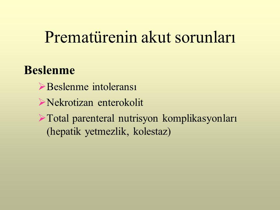 Prematürenin akut sorunları Beslenme  Beslenme intoleransı  Nekrotizan enterokolit  Total parenteral nutrisyon komplikasyonları (hepatik yetmezlik,