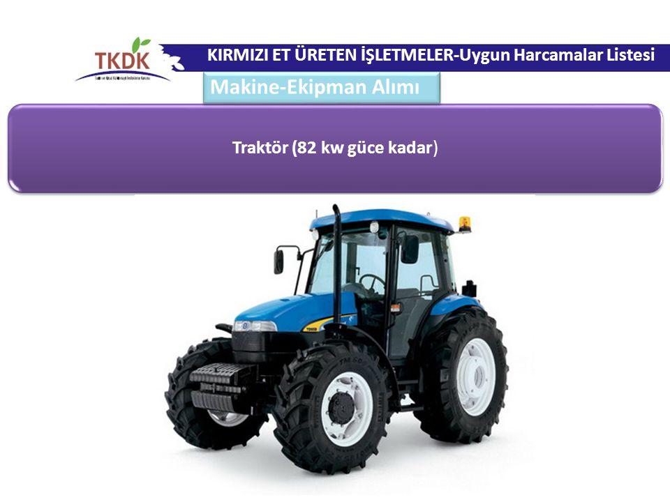Traktör (82 kw güce kadar) KIRMIZI ET ÜRETEN İŞLETMELER-Uygun Harcamalar Listesi Makine-Ekipman Alımı