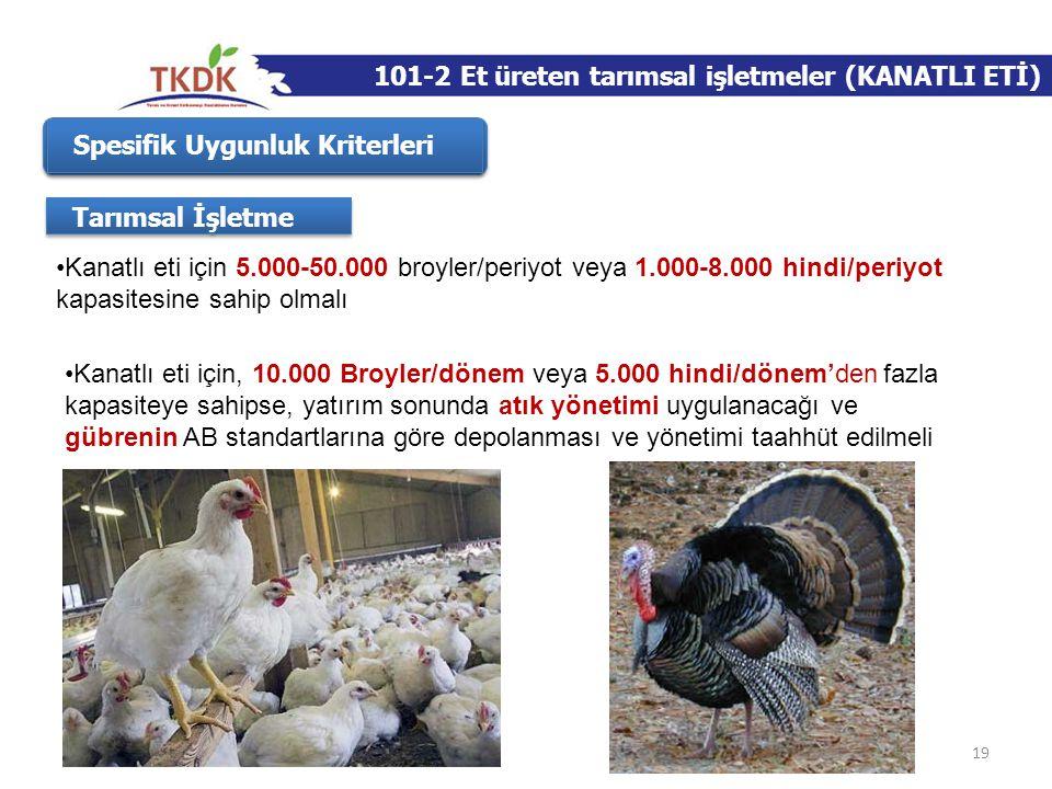 19 Spesifik Uygunluk Kriterleri Tarımsal İşletme •Kanatlı eti için 5.000-50.000 broyler/periyot veya 1.000-8.000 hindi/periyot kapasitesine sahip olma