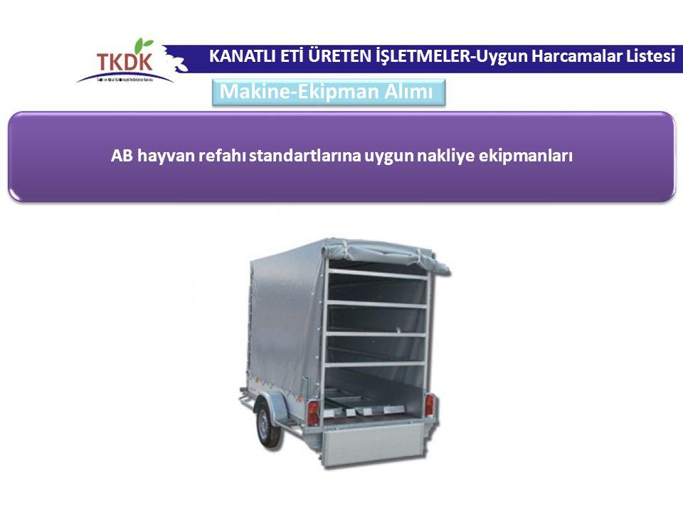 AB hayvan refahı standartlarına uygun nakliye ekipmanları KANATLI ETİ ÜRETEN İŞLETMELER-Uygun Harcamalar Listesi Makine-Ekipman Alımı