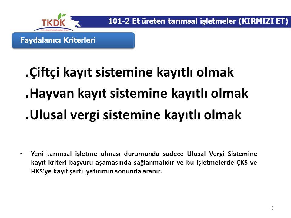 3 Faydalanıcı Kriterleri 101-2 Et üreten tarımsal işletmeler (KIRMIZI ET). Çiftçi kayıt sistemine kayıtlı olmak. Hayvan kayıt sistemine kayıtlı olmak.