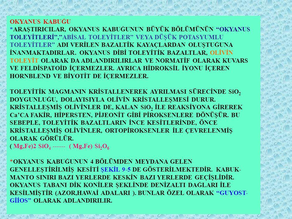 """OKYANUS KABUĞU *ARAŞTIRICILAR, OKYANUS KABUĞUNUN BÜYÜK BÖLÜMÜNÜN """"OKYANUS TOLEYİTLERİ"""",""""ABİSAL TOLEYİTLER"""" VEYA DÜŞÜK POTASYUMLU TOLEYİTLER"""" ADI VERİL"""