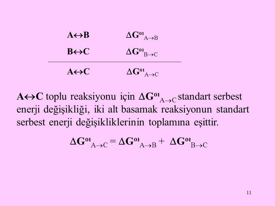 11 A  B  G oı A  B B  C  G oı B  C A  C  G oı A  C A  C toplu reaksiyonu için  G oı A  C standart serbest enerji değişikliği, iki alt basa