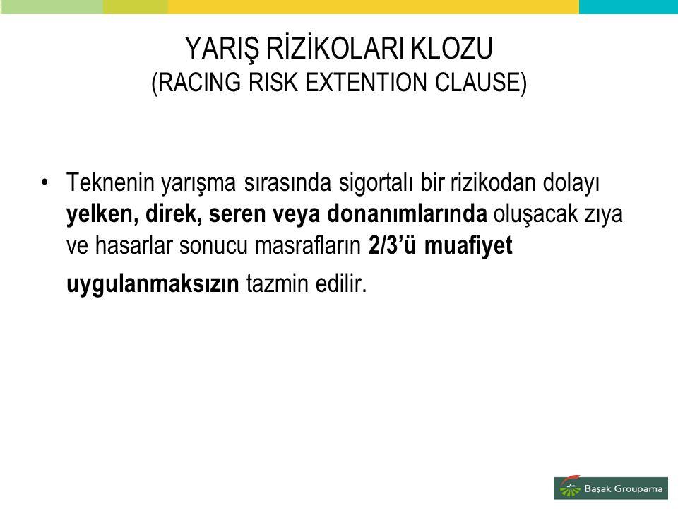 YARIŞ RİZİKOLARI KLOZU (RACING RISK EXTENTION CLAUSE) •Teknenin yarışma sırasında sigortalı bir rizikodan dolayı yelken, direk, seren veya donanımları