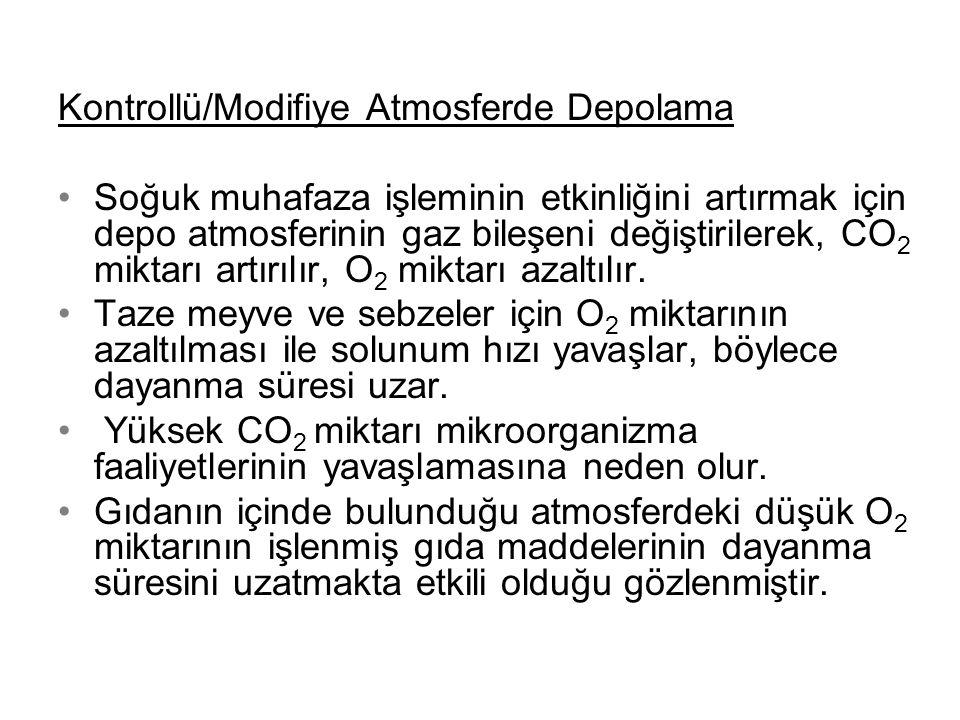 Kontrollü/Modifiye Atmosferde Depolama •Soğuk muhafaza işleminin etkinliğini artırmak için depo atmosferinin gaz bileşeni değiştirilerek, CO 2 miktarı