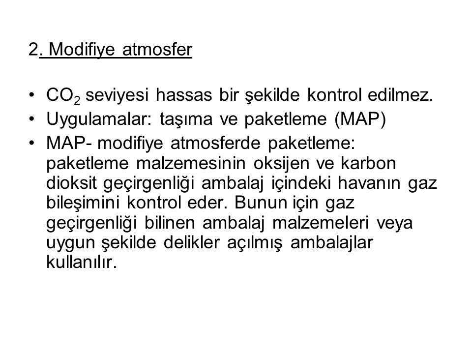 2. Modifiye atmosfer •CO 2 seviyesi hassas bir şekilde kontrol edilmez. •Uygulamalar: taşıma ve paketleme (MAP) •MAP- modifiye atmosferde paketleme: p