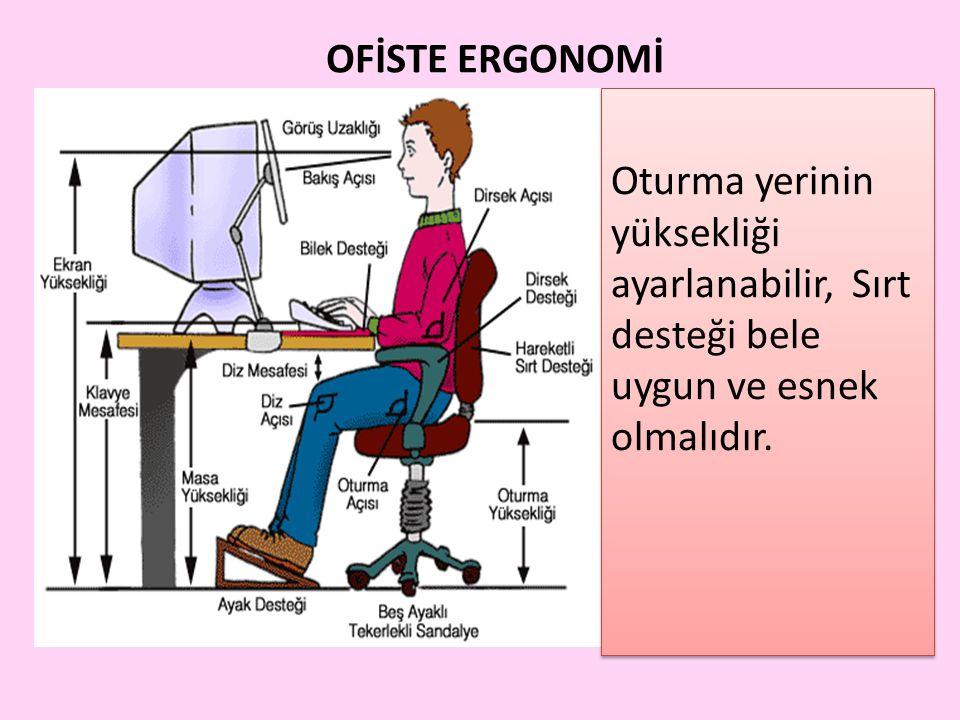 OFİSTE ERGONOMİ Oturma yerinin yüksekliği ayarlanabilir, Sırt desteği bele uygun ve esnek olmalıdır.