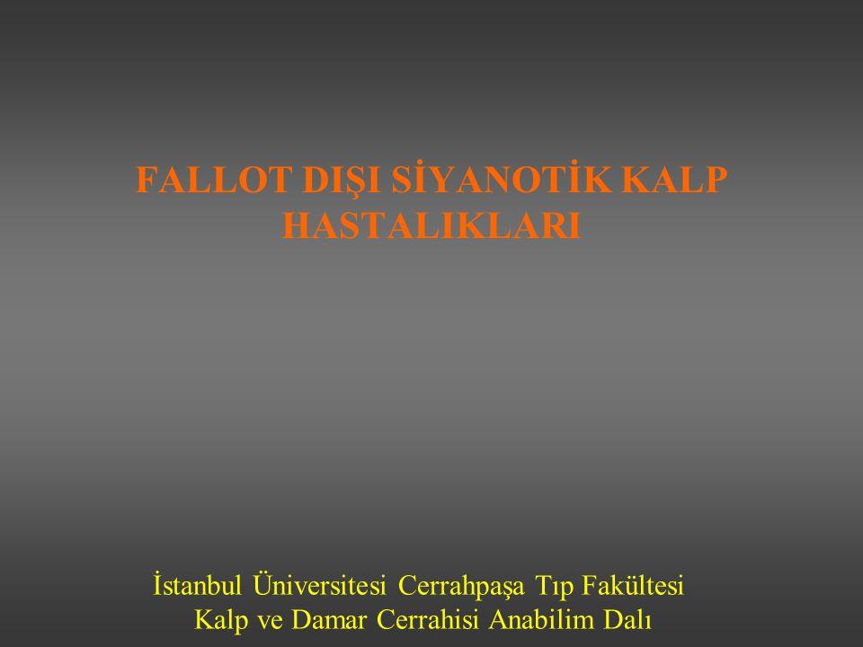 İstanbul Üniversitesi Cerrahpaşa Tıp Fakültesi Kalp ve Damar Cerrahisi Anabilim Dalı FALLOT DIŞI SİYANOTİK KALP HASTALIKLARI