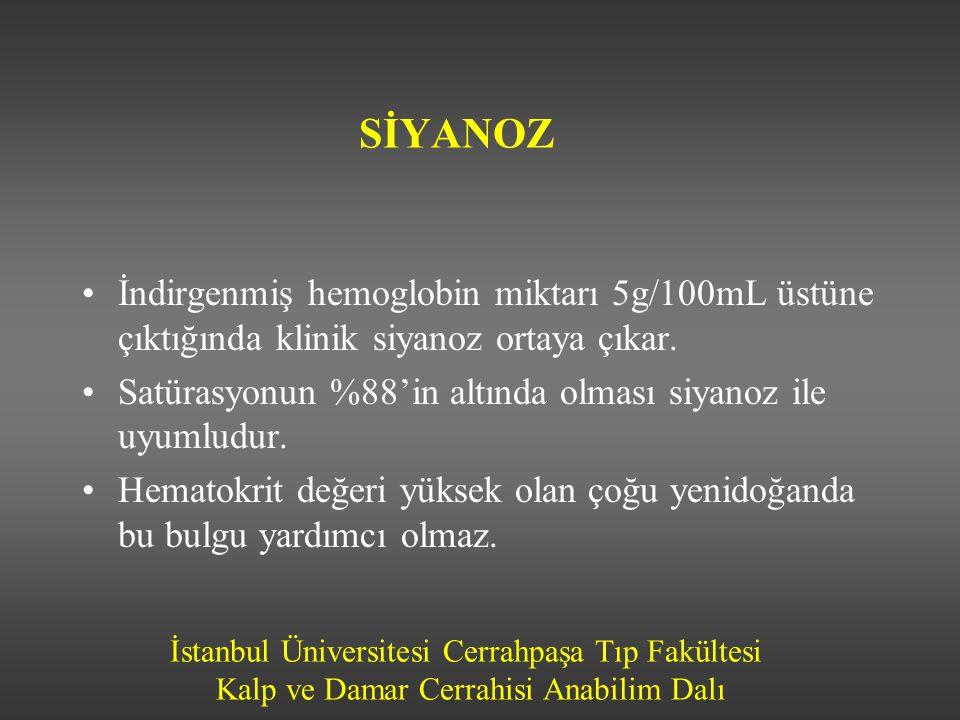 İstanbul Üniversitesi Cerrahpaşa Tıp Fakültesi Kalp ve Damar Cerrahisi Anabilim Dalı SİYANOZ •İndirgenmiş hemoglobin miktarı 5g/100mL üstüne çıktığınd