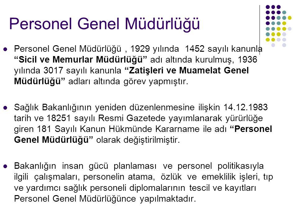 Personel Genel Müdürlüğü  Personel Genel Müdürlüğü, 1929 yılında 1452 sayılı kanunla Sicil ve Memurlar Müdürlüğü adı altında kurulmuş, 1936 yılında 3017 sayılı kanunla Zatişleri ve Muamelat Genel Müdürlüğü adları altında görev yapmıştır.