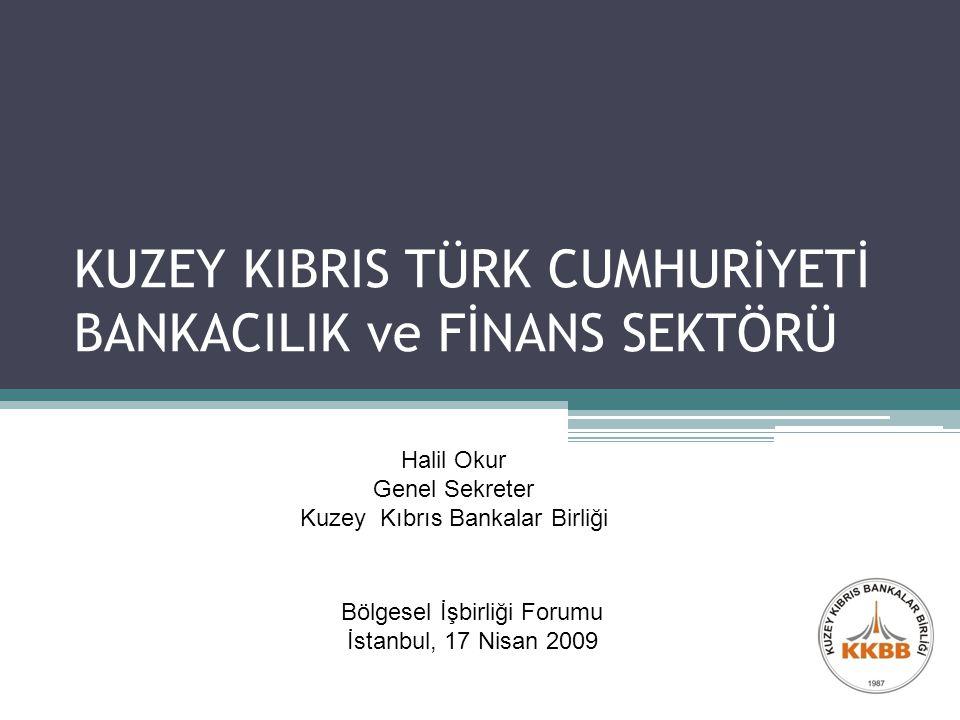 KUZEY KIBRIS TÜRK CUMHURİYETİ BANKACILIK ve FİNANS SEKTÖRÜ Bölgesel İşbirliği Forumu İstanbul, 17 Nisan 2009 Halil Okur Genel Sekreter Kuzey Kıbrıs Bankalar Birliği