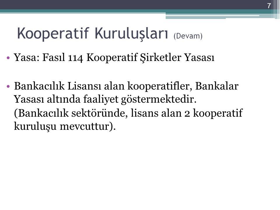 Kooperatif Kuruluşları (Devam) 7 •Yasa: Fasıl 114 Kooperatif Şirketler Yasası •Bankacılık Lisansı alan kooperatifler, Bankalar Yasası altında faaliyet göstermektedir.