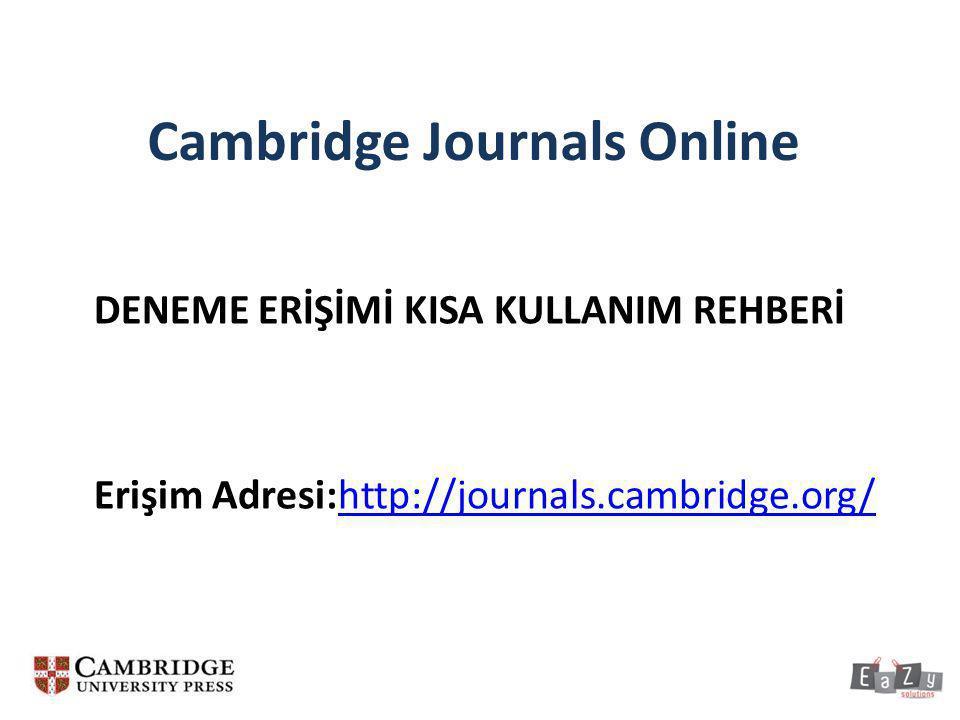 Cambridge Journals Online Basic Search – Basit Tarama Basit Tarama için ana sayfada bulunan kutucuğa anahtar kelimenizi girip search butonuna tıklamanız yeterlidir.