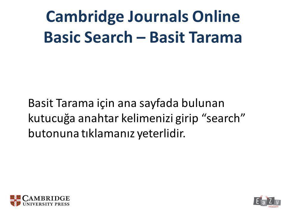 "Cambridge Journals Online Basic Search – Basit Tarama Basit Tarama için ana sayfada bulunan kutucuğa anahtar kelimenizi girip ""search"" butonuna tıklam"