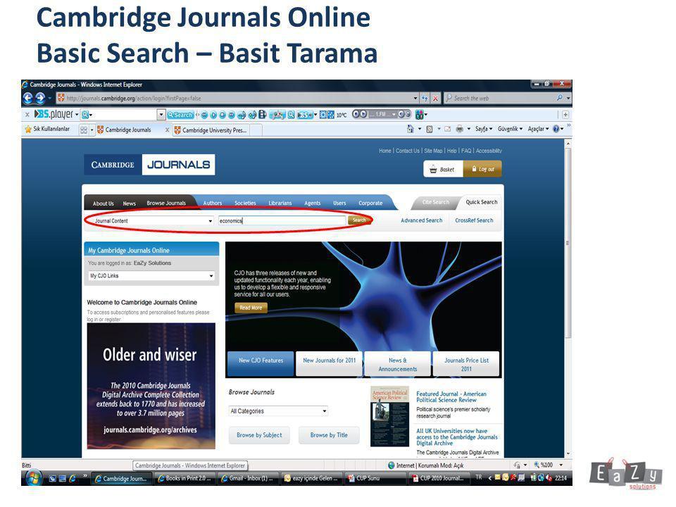 Cambridge Journals Online Advanced Search– Gelişmiş Tarama Gelişmiş Tarama'da makalenin herhangi bir yerinde (Anywhere), metin içinde (Full Text), makale başlığında (Title), yazar adında (Author) ya da öz'de (Abstract), veya bunların birkaçında birden aynı anda tarama yapabilirsiniz.