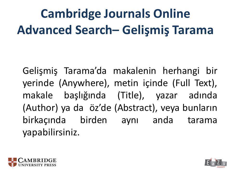 Cambridge Journals Online Advanced Search– Gelişmiş Tarama Gelişmiş Tarama'da makalenin herhangi bir yerinde (Anywhere), metin içinde (Full Text), mak