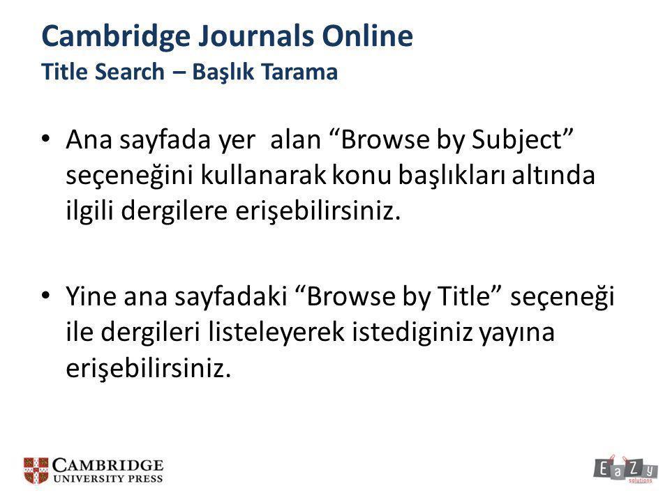 """Cambridge Journals Online Title Search – Başlık Tarama • Ana sayfada yer alan """"Browse by Subject"""" seçeneğini kullanarak konu başlıkları altında ilgili"""